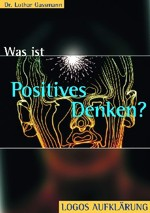 L. Gassmann: Was ist positives Denken? (Reihe Aufklärung)